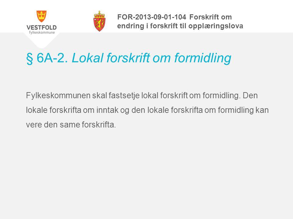 § 6A-2. Lokal forskrift om formidling Fylkeskommunen skal fastsetje lokal forskrift om formidling.