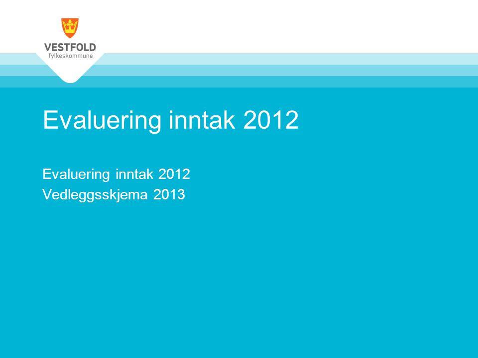 Evaluering inntak 2012 Vedleggsskjema 2013