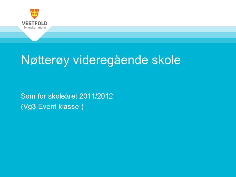 Nøtterøy videregående skole Som for skoleåret 2011/2012 (Vg3 Event klasse )