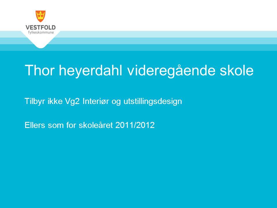 Thor heyerdahl videregående skole Tilbyr ikke Vg2 Interiør og utstillingsdesign Ellers som for skoleåret 2011/2012