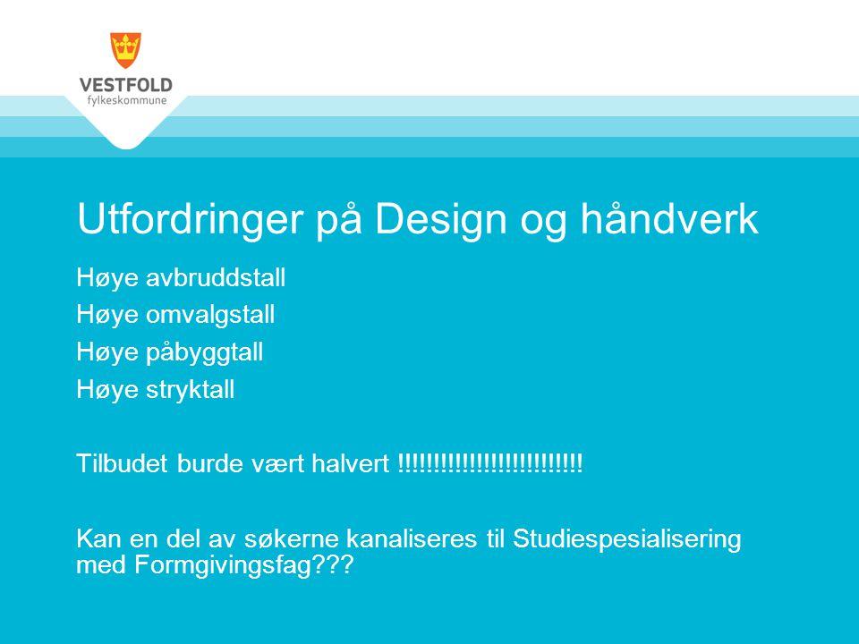 Utfordringer på Design og håndverk Høye avbruddstall Høye omvalgstall Høye påbyggtall Høye stryktall Tilbudet burde vært halvert !!!!!!!!!!!!!!!!!!!!!