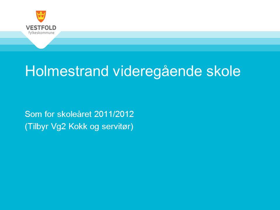 Holmestrand videregående skole Som for skoleåret 2011/2012 (Tilbyr Vg2 Kokk og servitør)