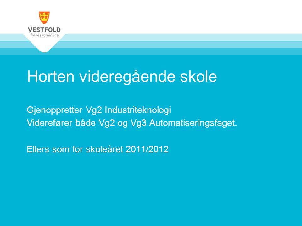 Horten videregående skole Gjenoppretter Vg2 Industriteknologi Viderefører både Vg2 og Vg3 Automatiseringsfaget. Ellers som for skoleåret 2011/2012