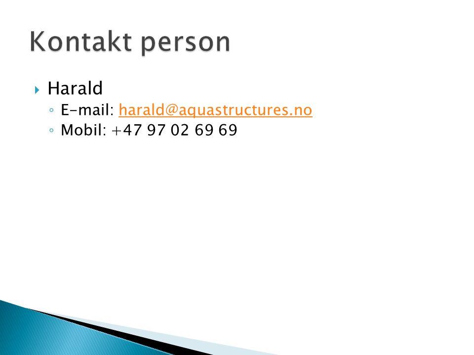  Harald ◦ E-mail: harald@aquastructures.noharald@aquastructures.no ◦ Mobil: +47 97 02 69 69