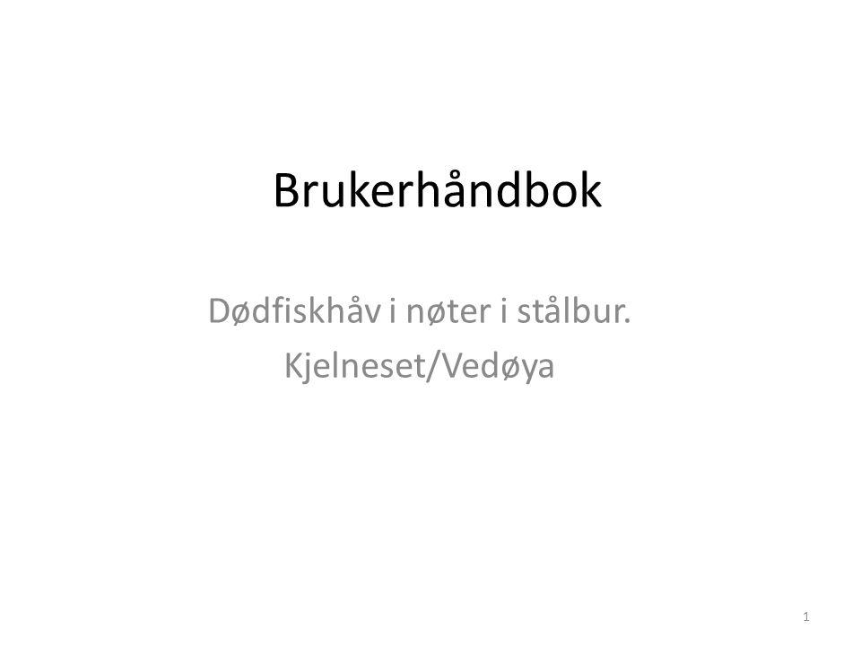 Brukerhåndbok Dødfiskhåv i nøter i stålbur. Kjelneset/Vedøya 1