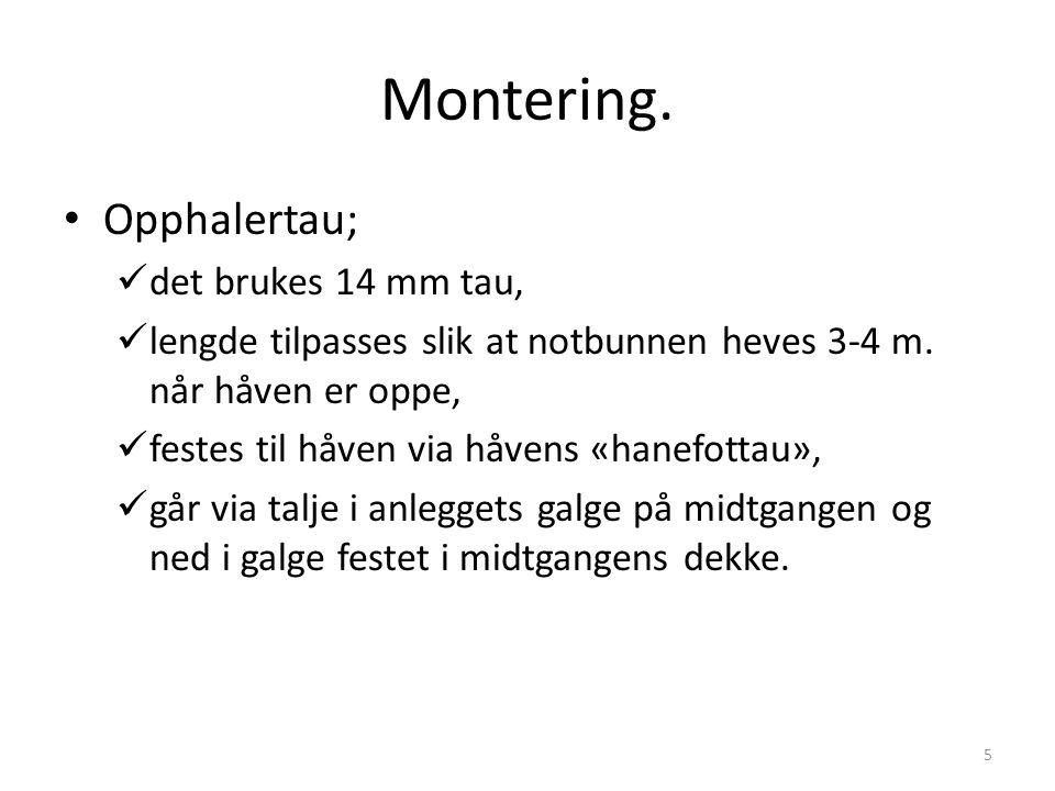 Montering. 5 Opphalertau; det brukes 14 mm tau, lengde tilpasses slik at notbunnen heves 3-4 m. når håven er oppe, festes til håven via håvens «hanefo