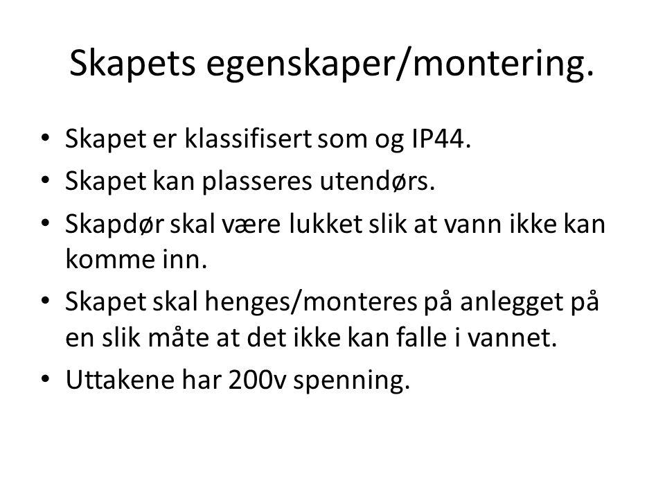 Skapets egenskaper/montering.Skapet er klassifisert som og IP44.