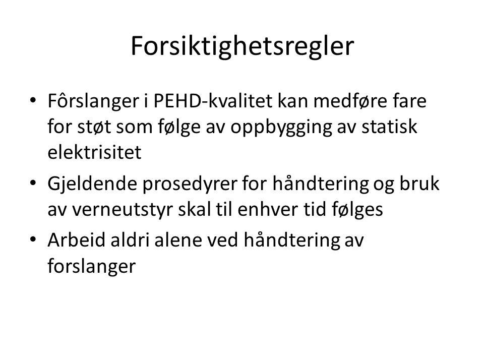 Forsiktighetsregler Fôrslanger i PEHD-kvalitet kan medføre fare for støt som følge av oppbygging av statisk elektrisitet Gjeldende prosedyrer for hånd