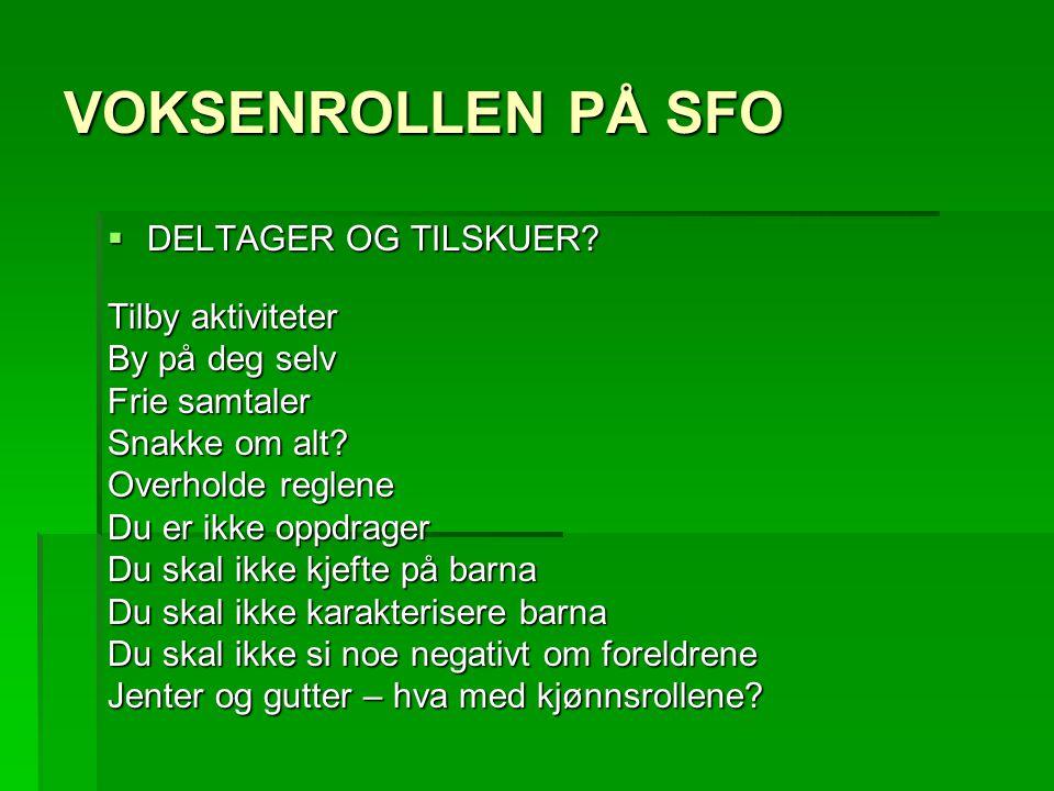 VOKSENROLLEN PÅ SFO  DELTAGER OG TILSKUER.