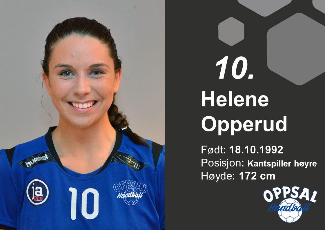 Født: 18.10.1992 Posisjon: Kantspiller høyre Høyde: 172 cm Helene Opperud 10.