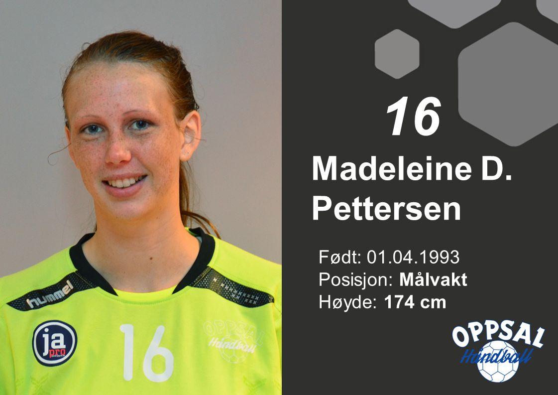 Født: 01.04.1993 Posisjon: Målvakt Høyde: 174 cm Madeleine D. Pettersen 16