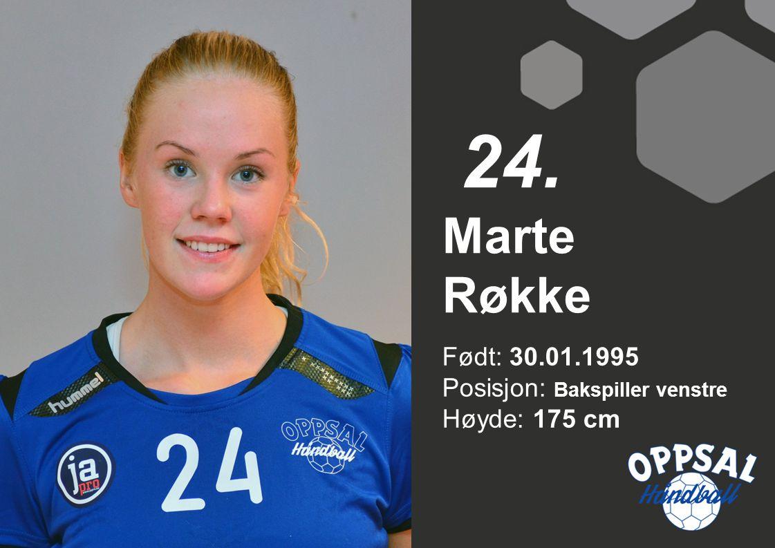 Født: 30.01.1995 Posisjon: Bakspiller venstre Høyde: 175 cm Marte Røkke 24.