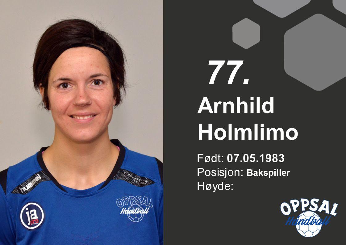 Født: 07.05.1983 Posisjon: Bakspiller Høyde: Arnhild Holmlimo 77.