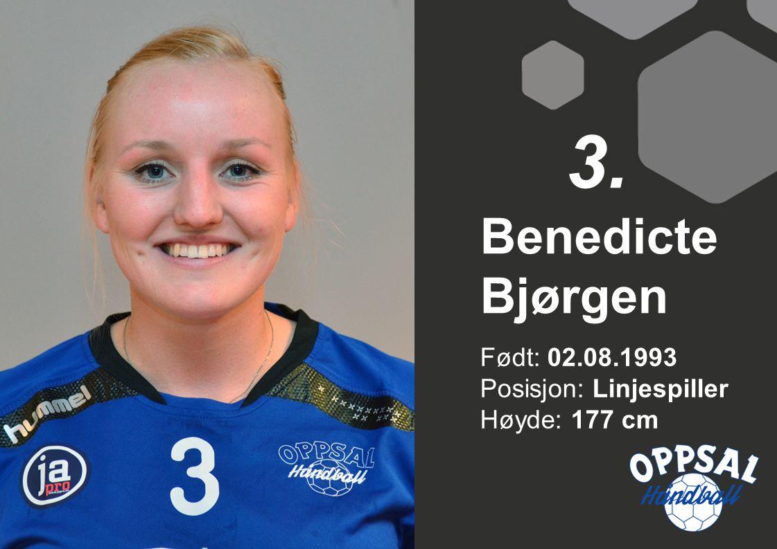 Født: 02.08.1993 Posisjon: Linjespiller Høyde: 177 cm Benedicte Bjørgen 3.