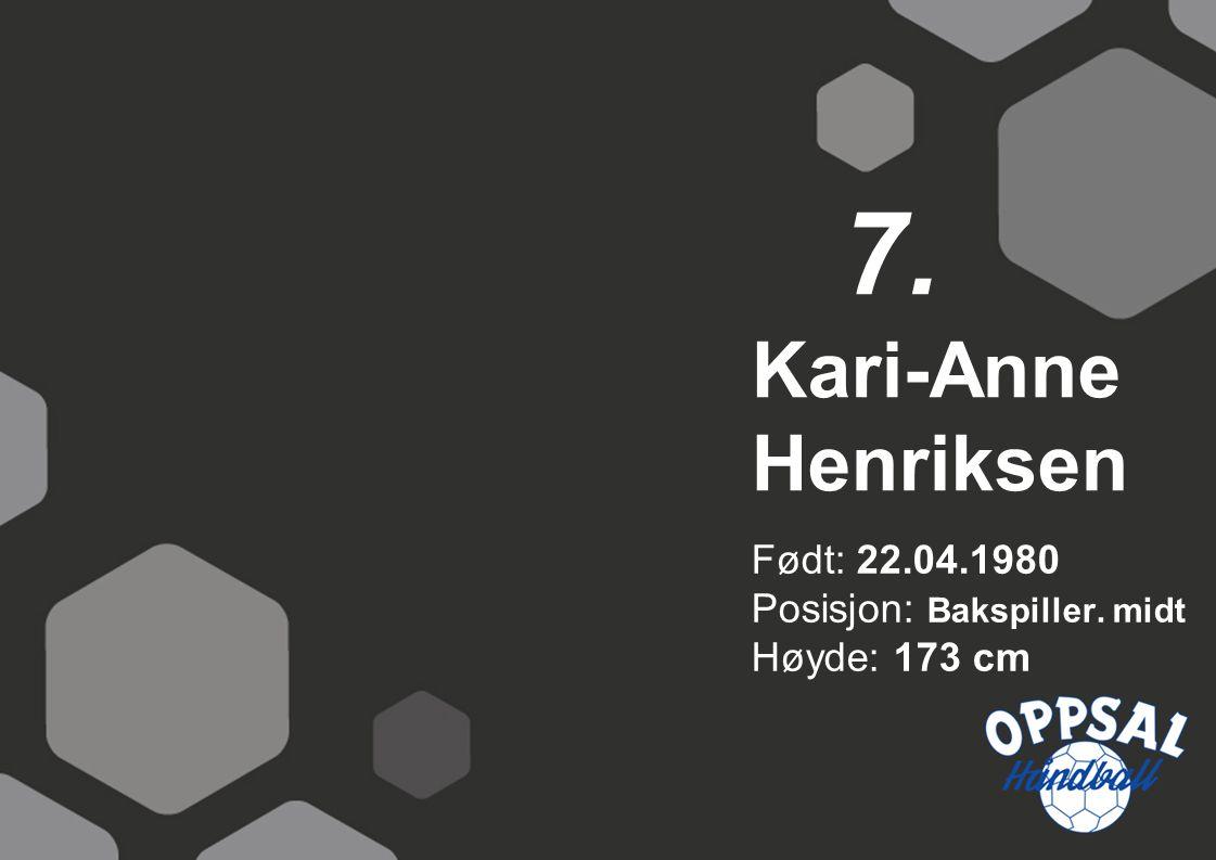 Født: 22.04.1980 Posisjon: Bakspiller. midt Høyde: 173 cm Kari-Anne Henriksen 7.