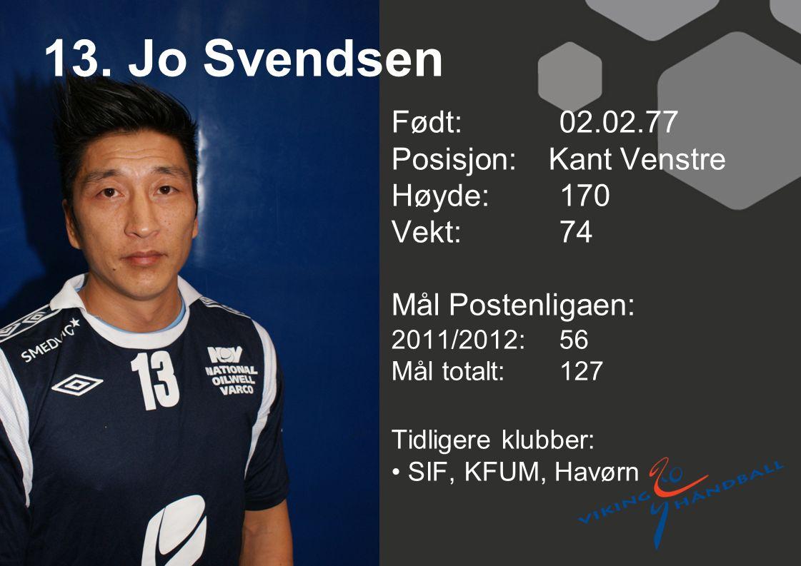 13. Jo Svendsen Født: 02.02.77 Posisjon: Kant Venstre Høyde:170 Vekt:74 Mål Postenligaen: 2011/2012: 56 Mål totalt:127 Tidligere klubber: SIF, KFUM, H