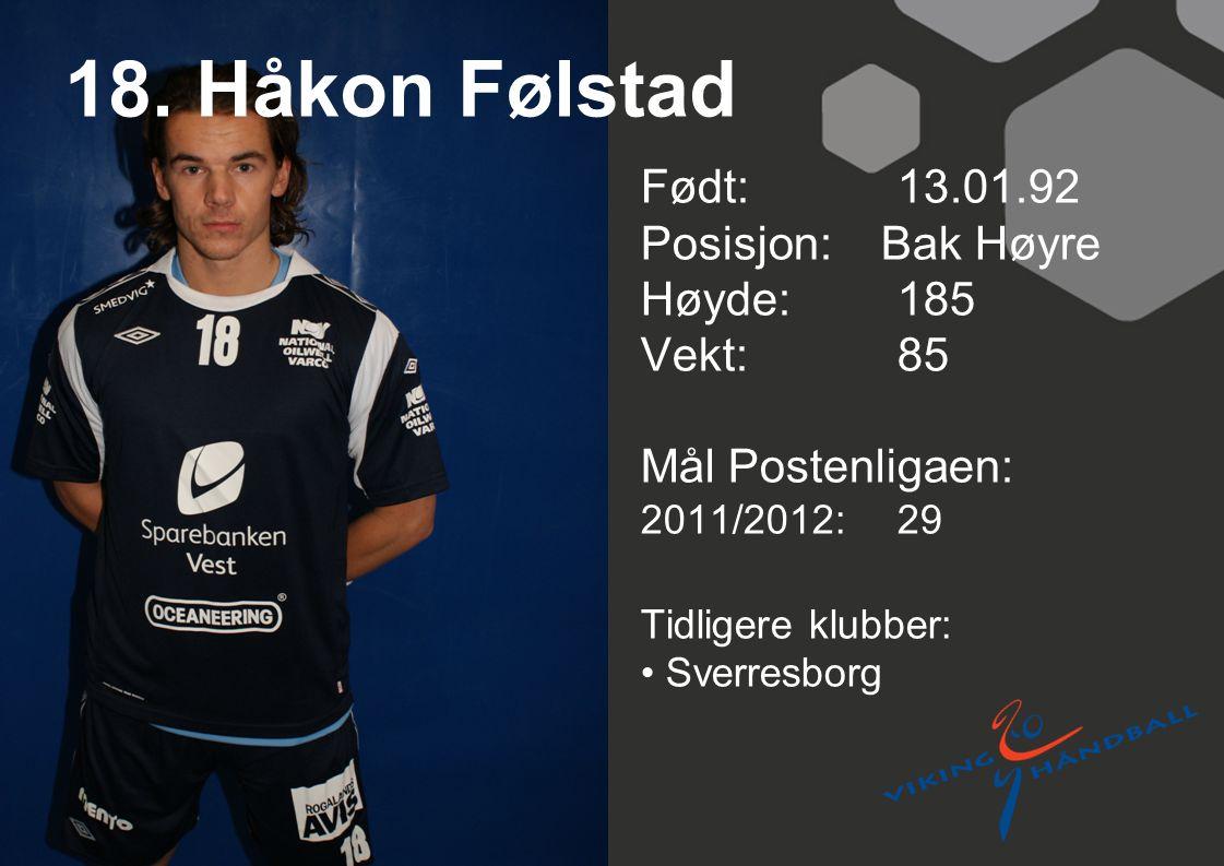18. Håkon Følstad Født: 13.01.92 Posisjon: Bak Høyre Høyde:185 Vekt:85 Mål Postenligaen: 2011/2012: 29 Tidligere klubber: Sverresborg