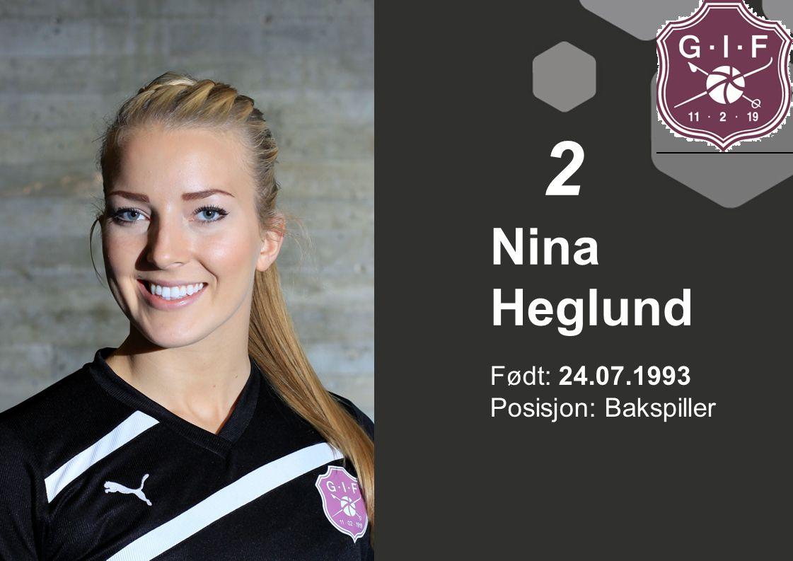 Født: 24.07.1993 Posisjon: Bakspiller Nina Heglund 2