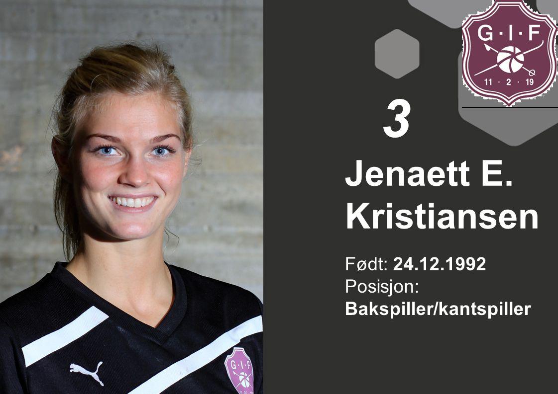 Født: 24.12.1992 Posisjon: Bakspiller/kantspiller Jenaett E. Kristiansen 3