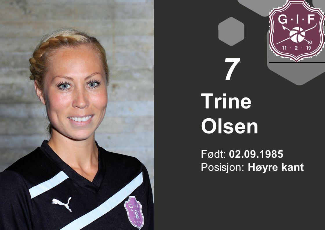 Født: 02.09.1985 Posisjon: Høyre kant Trine Olsen 7