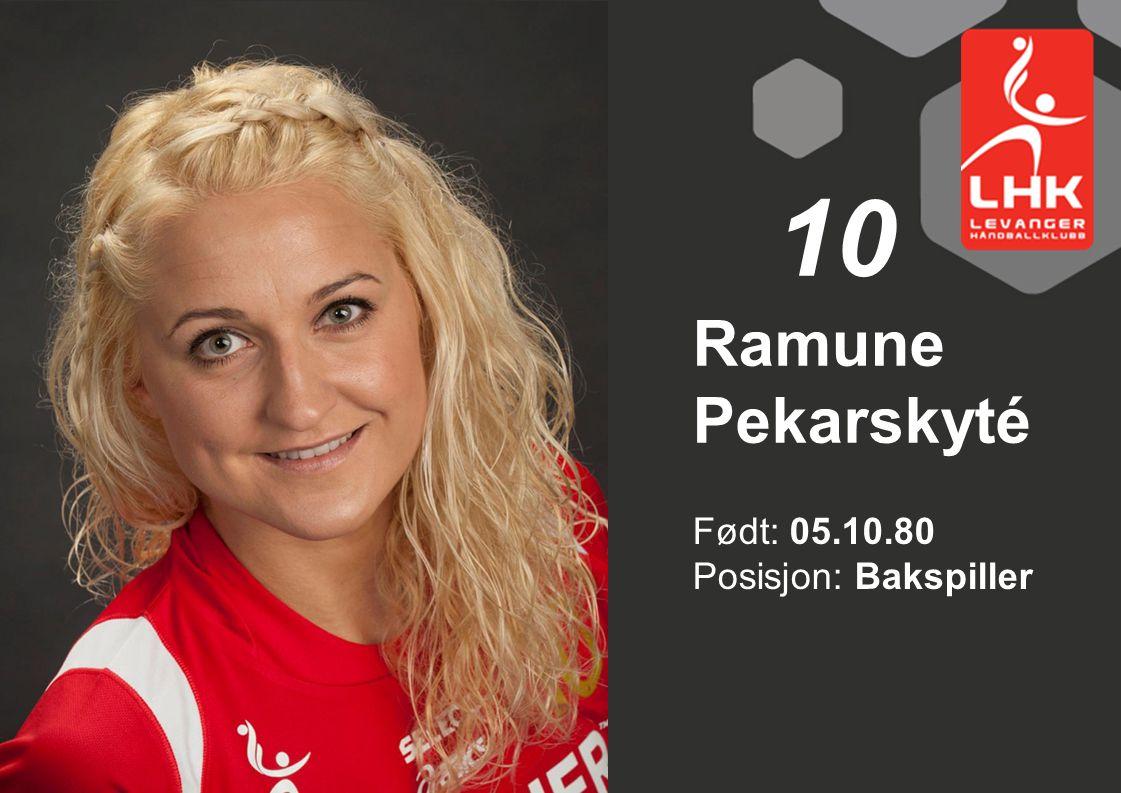 Født: 05.10.80 Posisjon: Bakspiller Ramune Pekarskyté 10