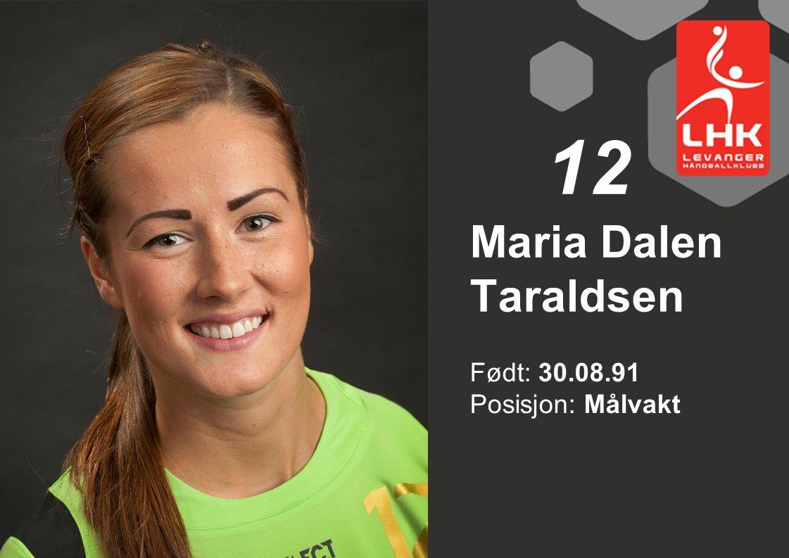 Født: 30.08.91 Posisjon: Målvakt Maria Dalen Taraldsen 12