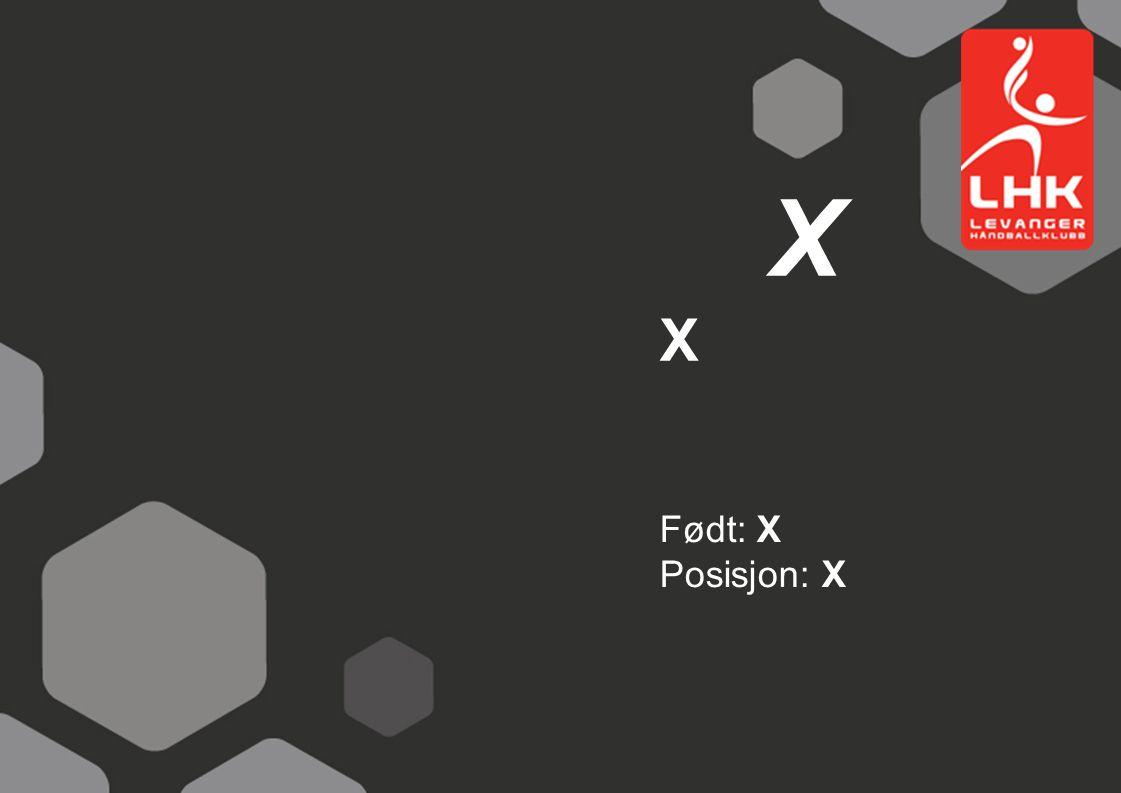 Født: X Posisjon: X X X
