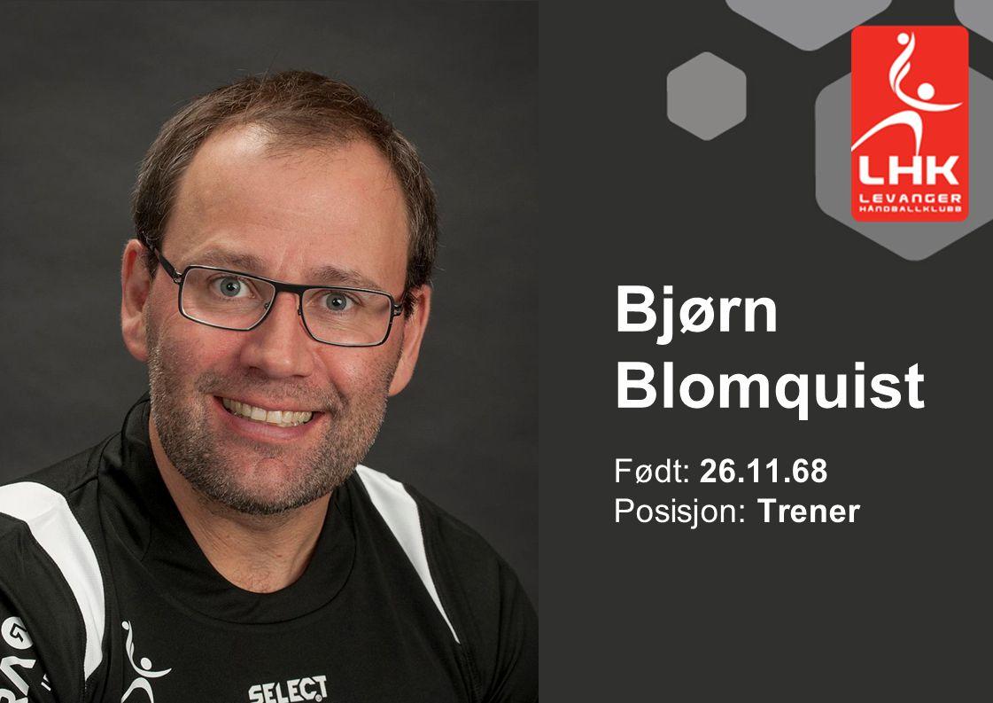 Født: 26.11.68 Posisjon: Trener Bjørn Blomquist