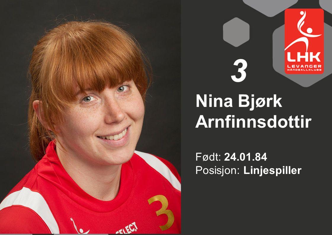 Født: 24.01.84 Posisjon: Linjespiller Nina Bjørk Arnfinnsdottir 3