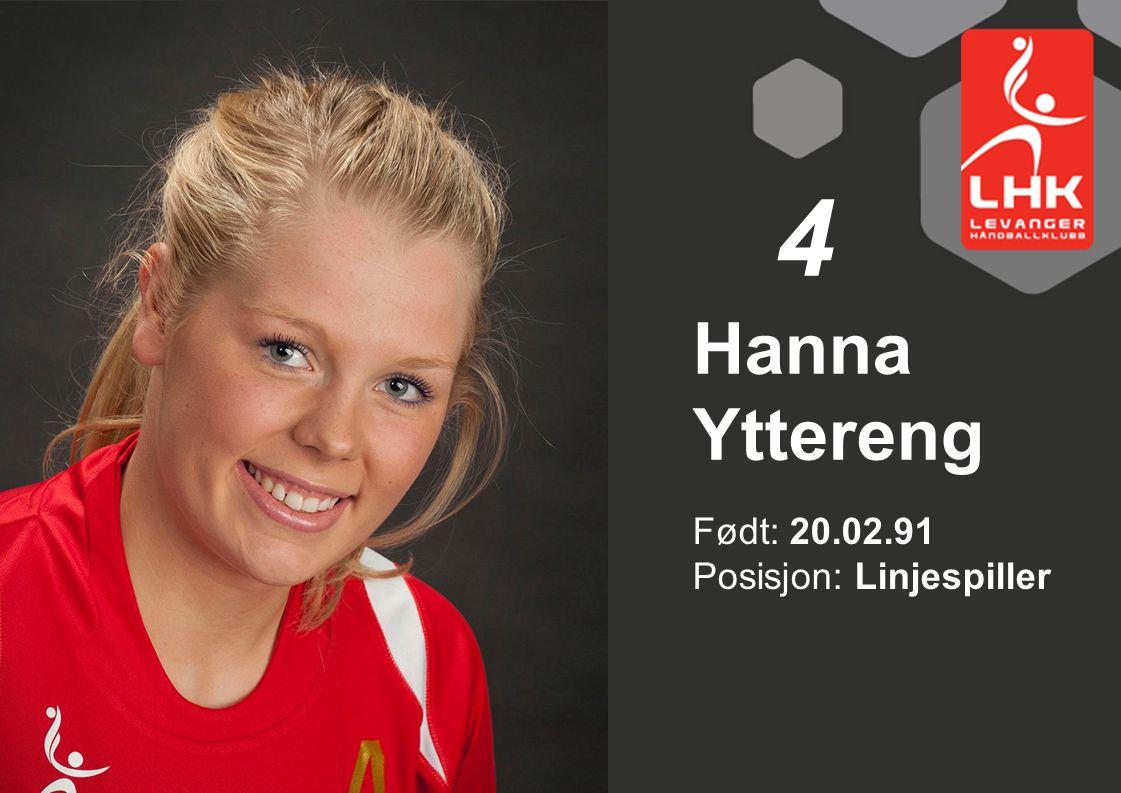 Født: 20.02.91 Posisjon: Linjespiller Hanna Yttereng 4