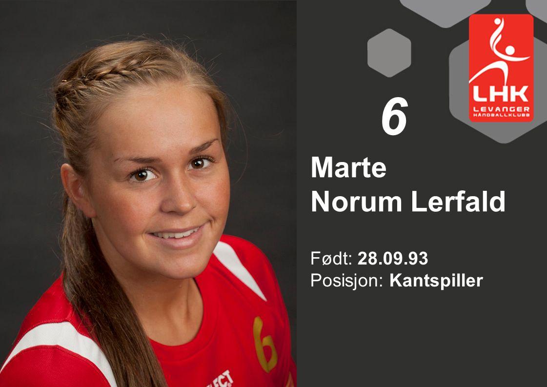 Født: 28.09.93 Posisjon: Kantspiller Marte Norum Lerfald 6