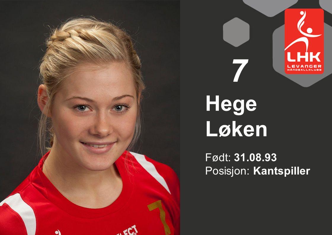 Født: 31.08.93 Posisjon: Kantspiller Hege Løken 7