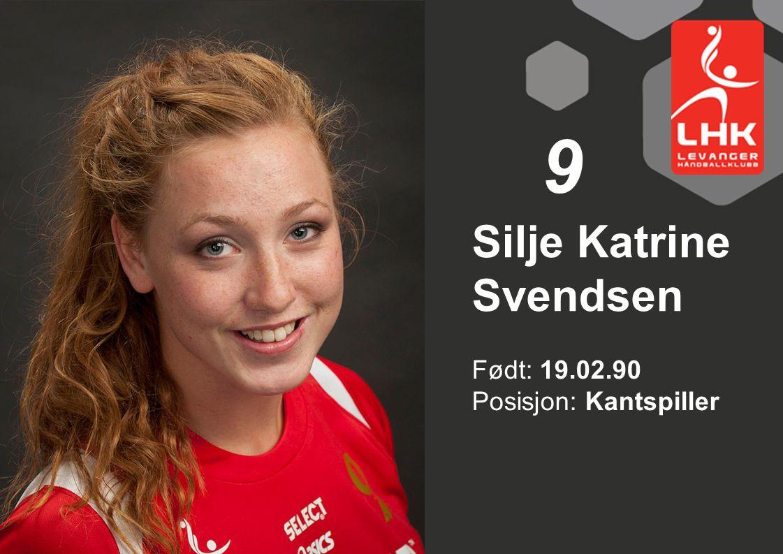 Født: 19.02.90 Posisjon: Kantspiller Silje Katrine Svendsen 9