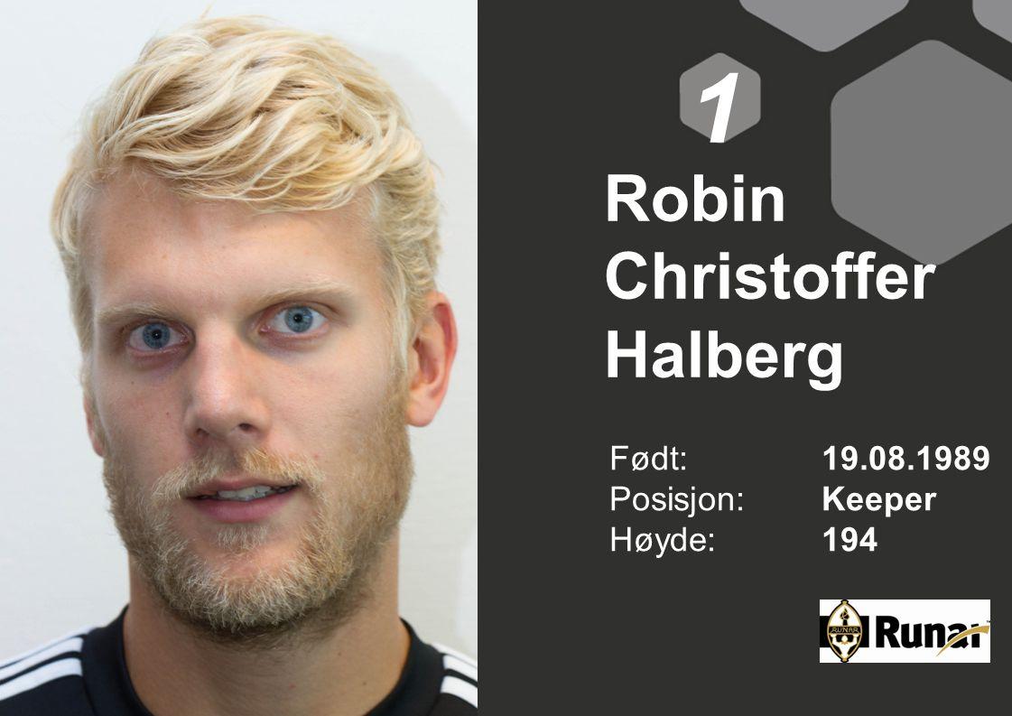 Robin Christoffer Halberg Født: 19.08.1989 Posisjon:Keeper Høyde:194 1