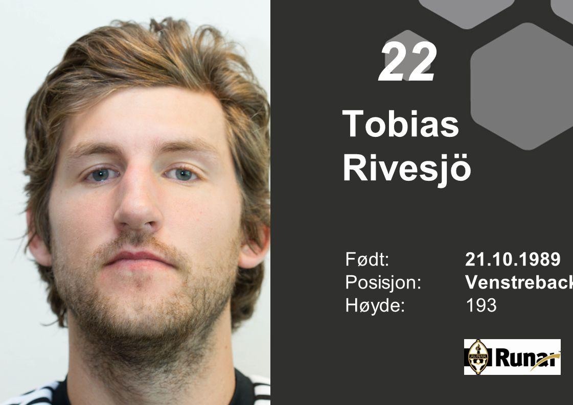 Tobias Rivesjö Født: 21.10.1989 Posisjon:Venstreback Høyde:193 22