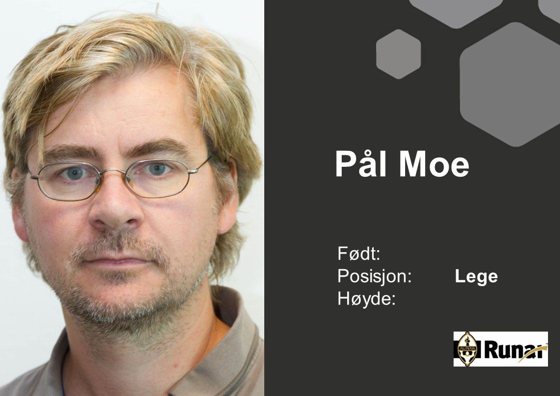 Pål Moe Født: Posisjon:Lege Høyde: