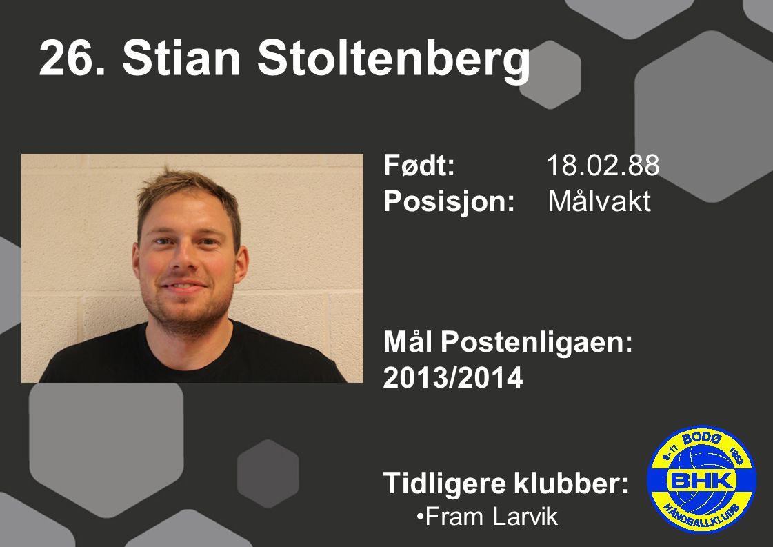 26. Stian Stoltenberg Født: 18.02.88 Posisjon: Målvakt Mål Postenligaen: 2013/2014 Tidligere klubber: Fram Larvik