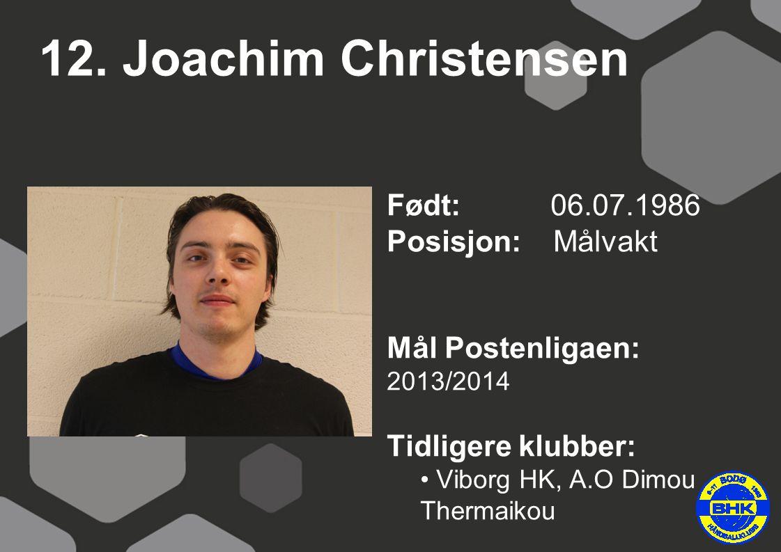 12. Joachim Christensen Født: 06.07.1986 Posisjon: Målvakt Mål Postenligaen: 2013/2014 Tidligere klubber: Viborg HK, A.O Dimou Thermaikou