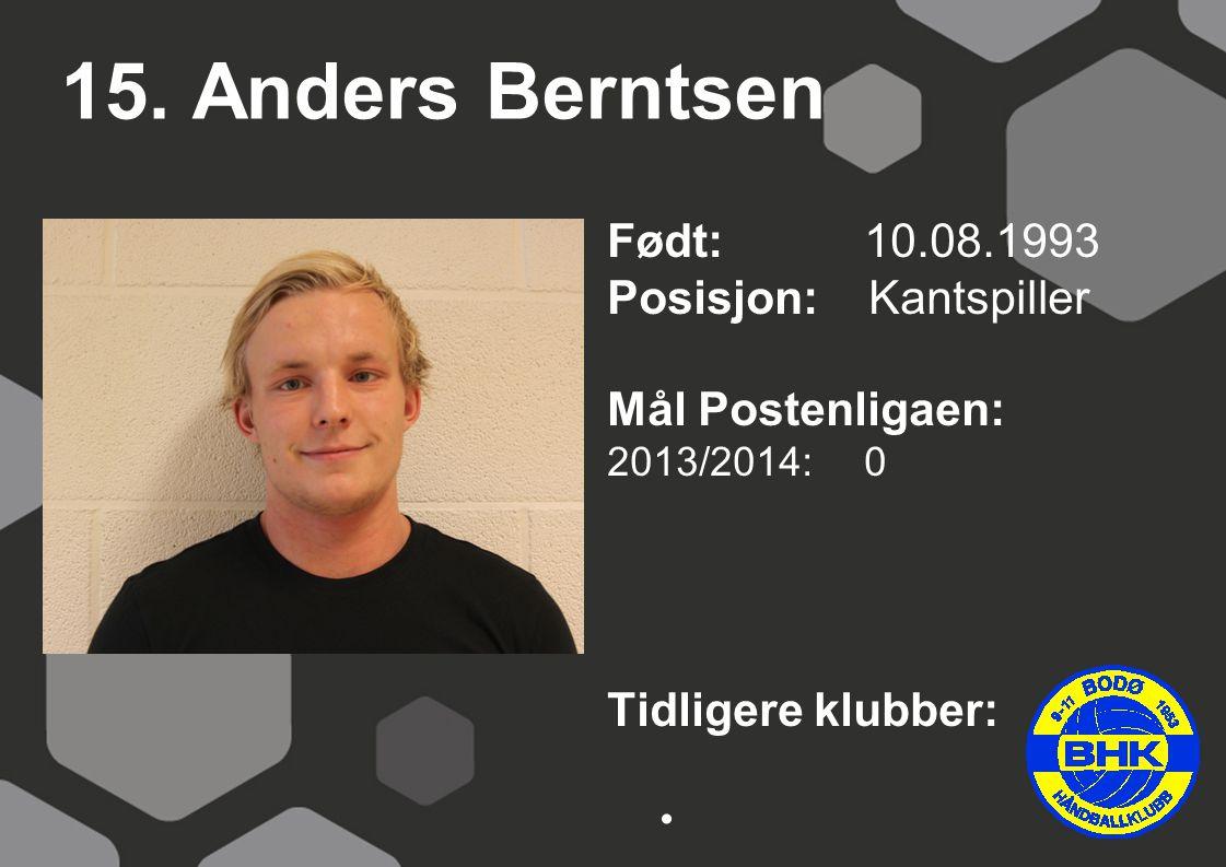 15. Anders Berntsen Født: 10.08.1993 Posisjon: Kantspiller Mål Postenligaen: 2013/2014: 0 Tidligere klubber: