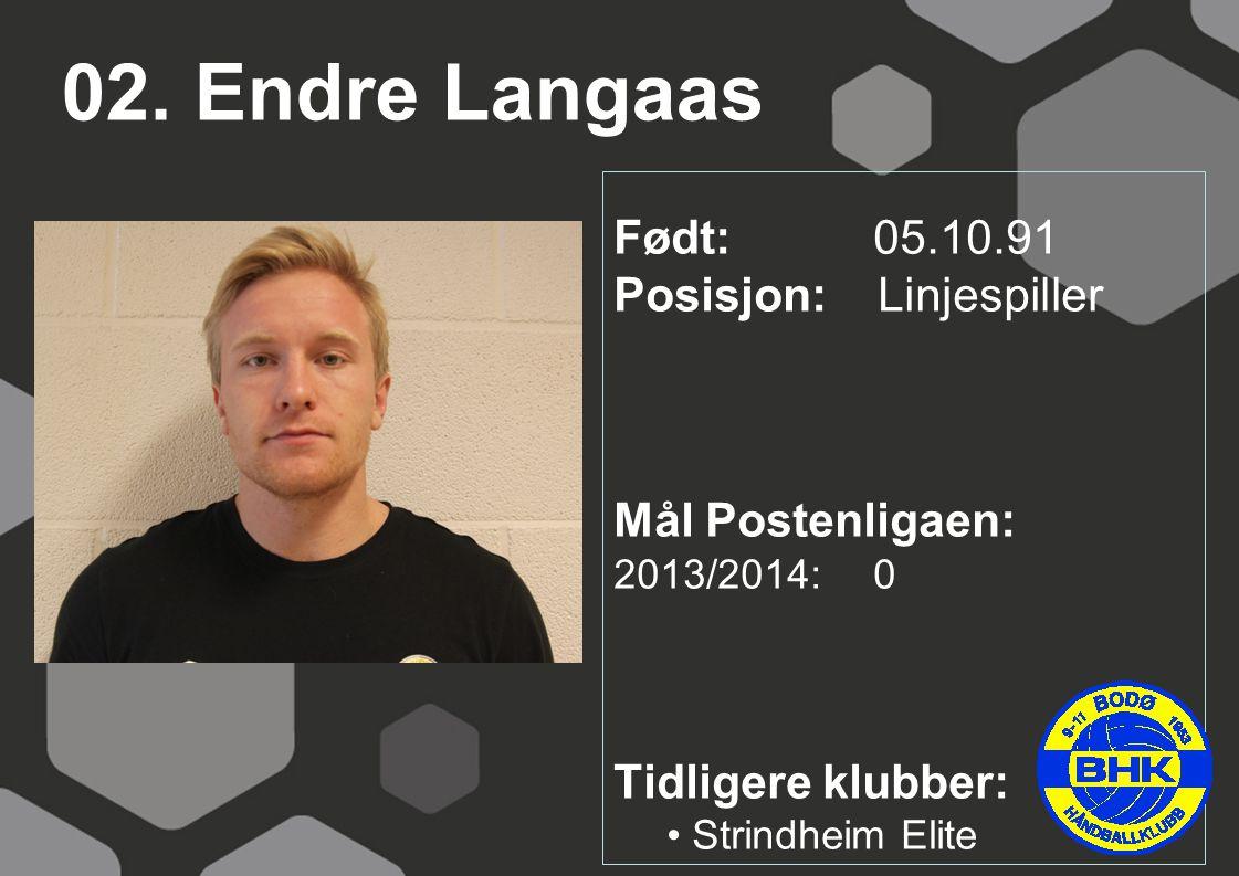 02. Endre Langaas Født: 05.10.91 Posisjon: Linjespiller Mål Postenligaen: 2013/2014: 0 Tidligere klubber: Strindheim Elite