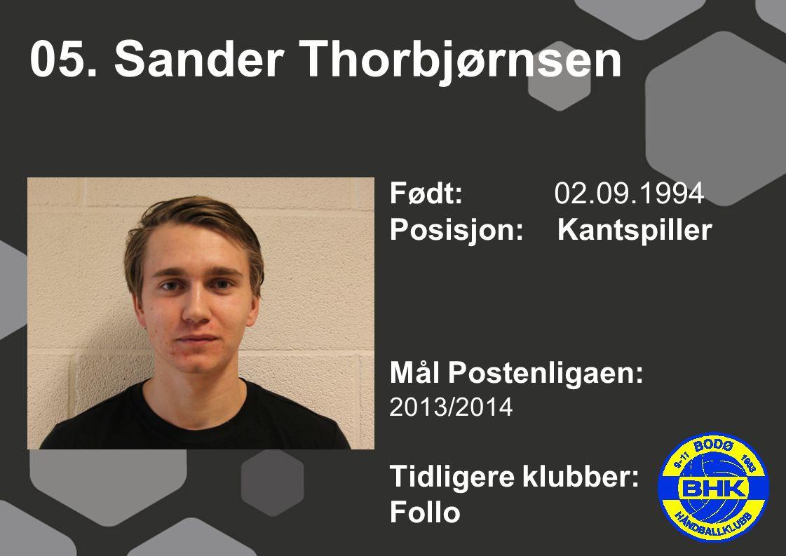 05. Sander Thorbjørnsen Født: 02.09.1994 Posisjon: Kantspiller Mål Postenligaen: 2013/2014 Tidligere klubber: Follo