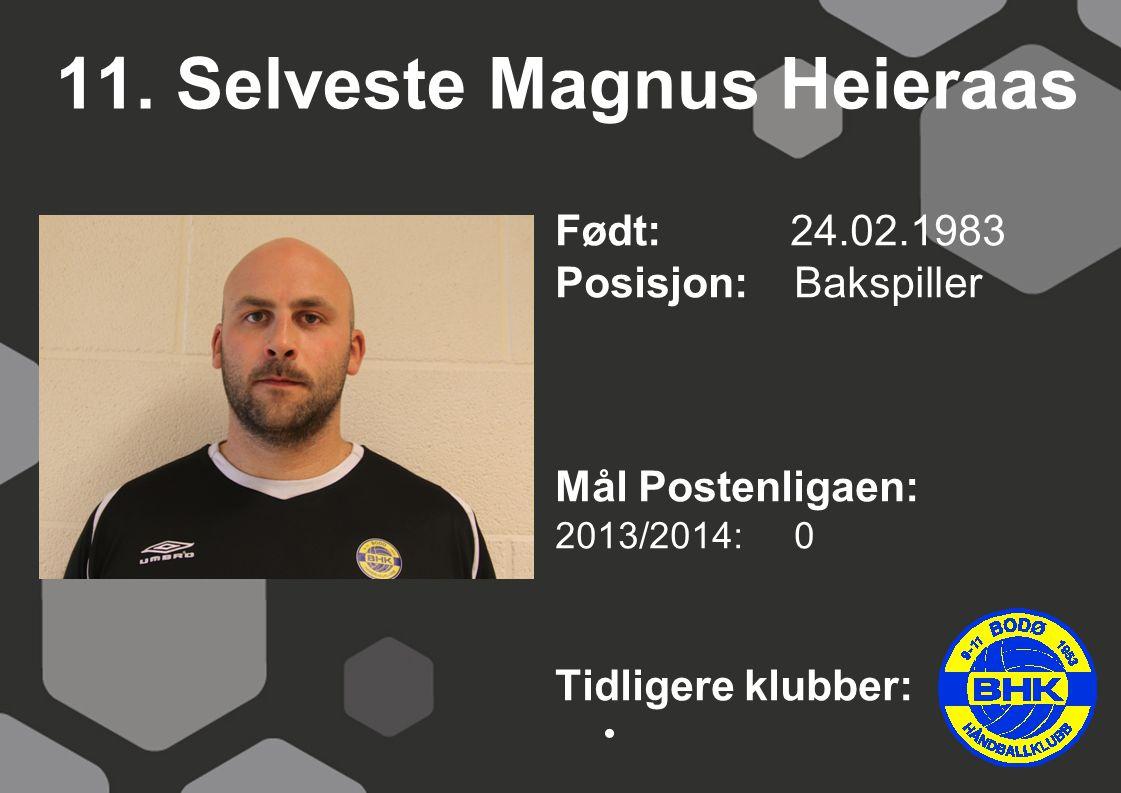 11. Selveste Magnus Heieraas Født: 24.02.1983 Posisjon: Bakspiller Mål Postenligaen: 2013/2014: 0 Tidligere klubber: