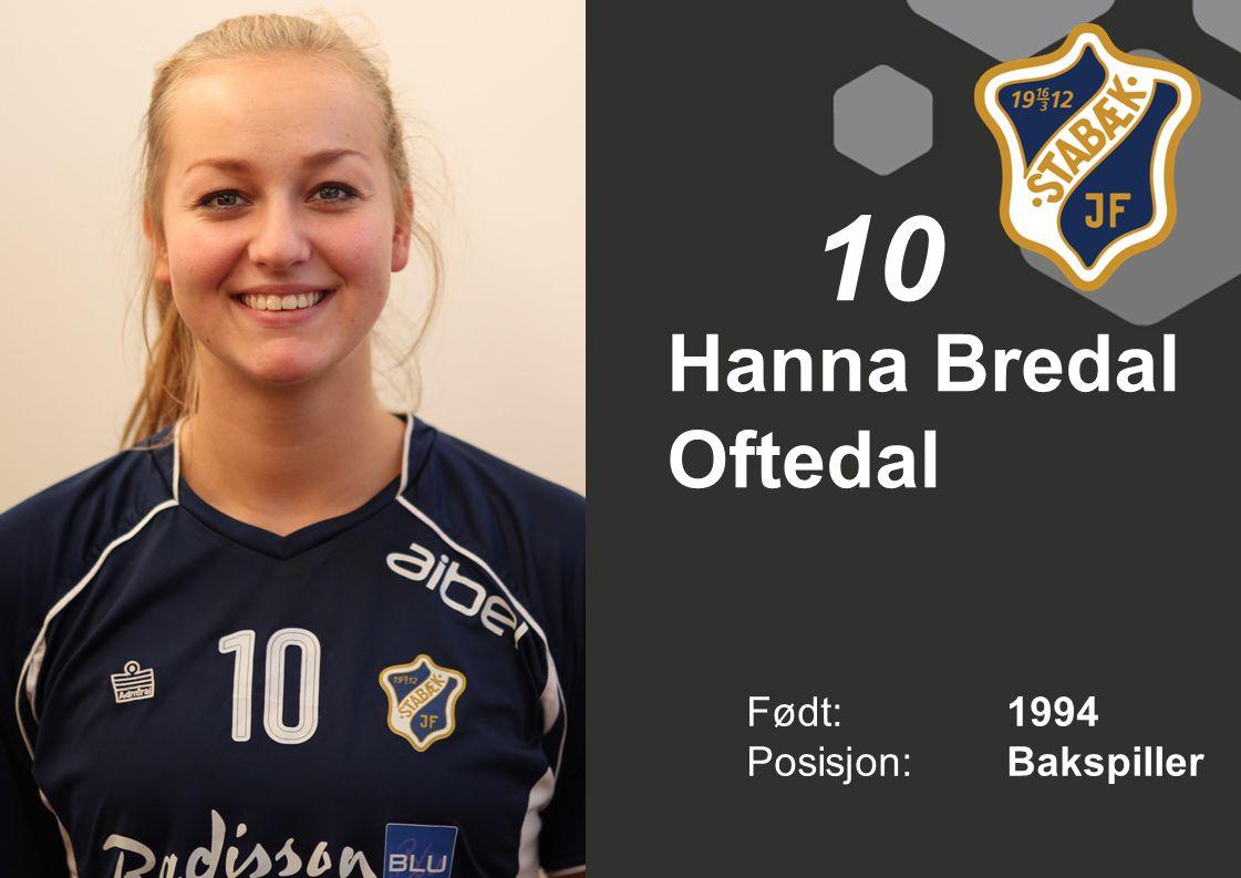 Hanna Bredal Oftedal Født: 1994 Posisjon:Bakspiller 10