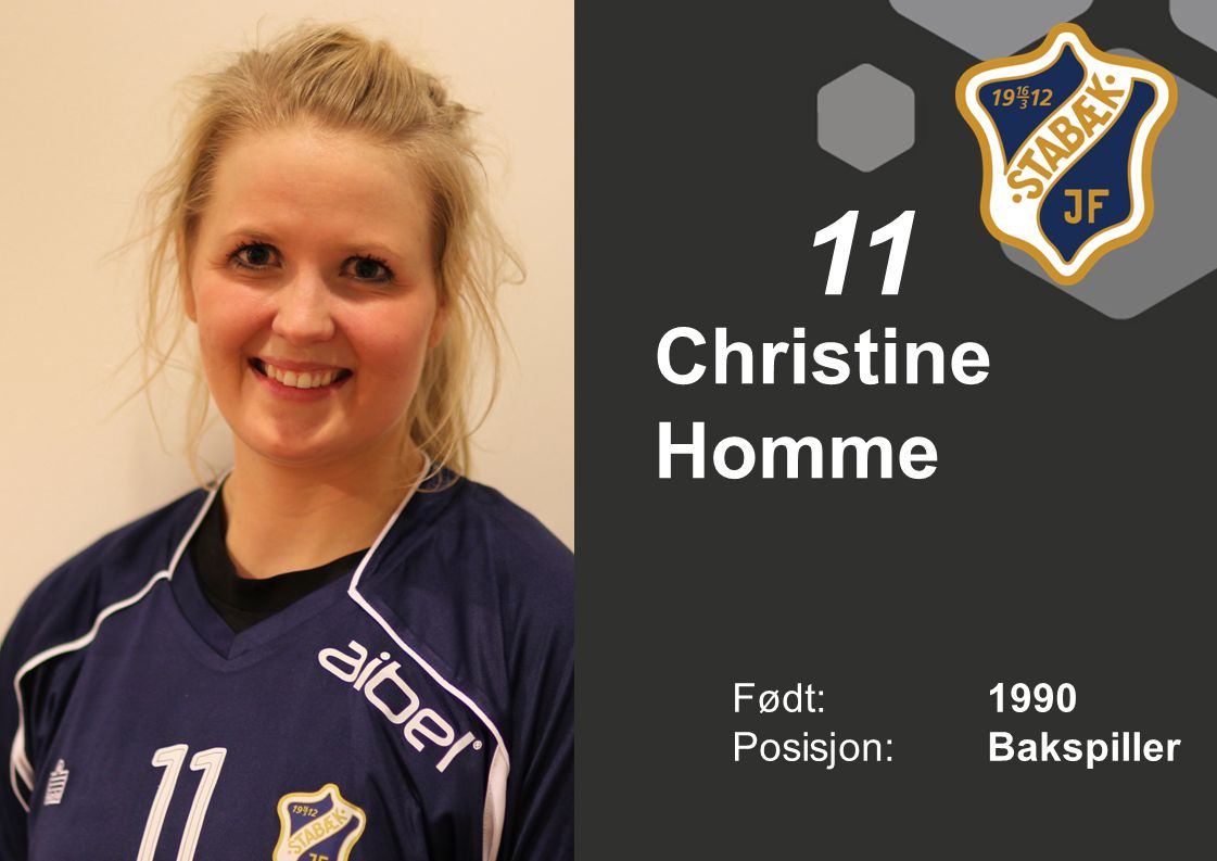 Christine Homme Født: 1990 Posisjon:Bakspiller 11