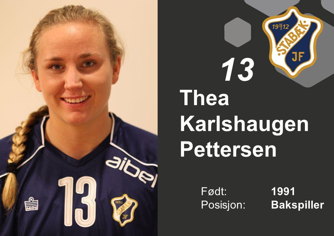 Thea Karlshaugen Pettersen Født: 1991 Posisjon:Bakspiller 13