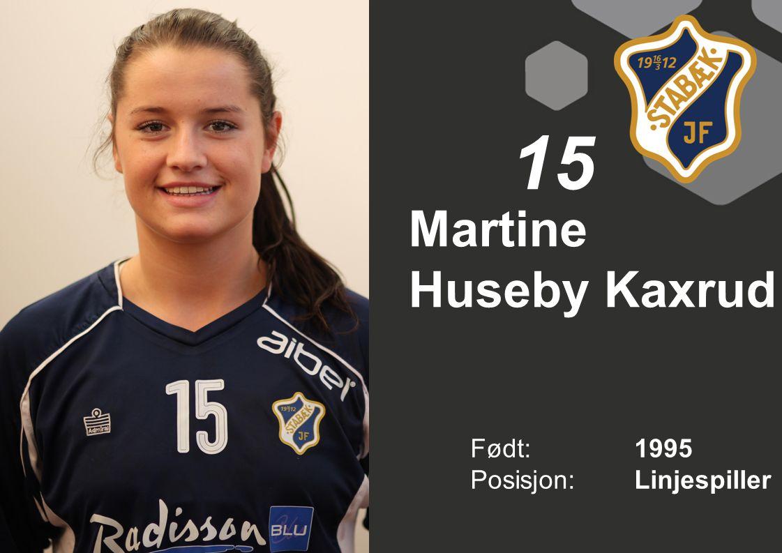 Martine Huseby Kaxrud Født: 1995 Posisjon:Linjespiller 15