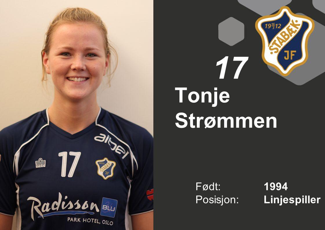 Tonje Strømmen Født: 1994 Posisjon:Linjespiller 17