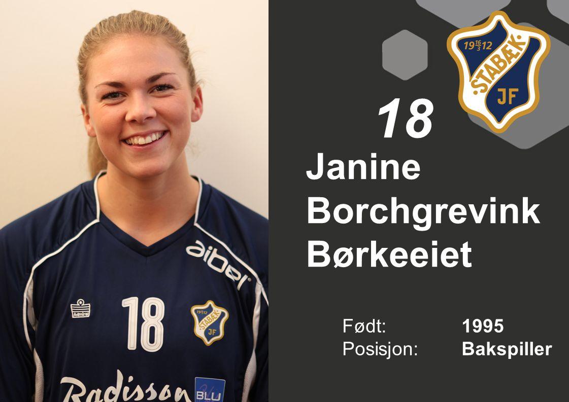 Janine Borchgrevink Børkeeiet Født: 1995 Posisjon:Bakspiller 18