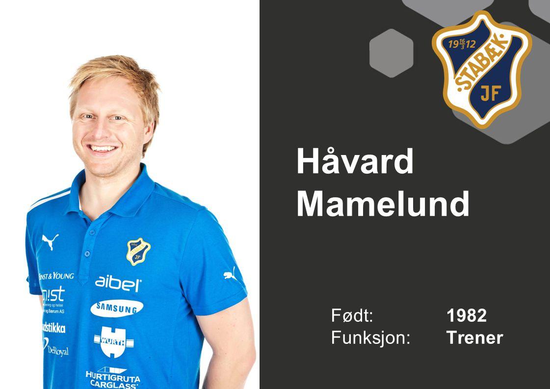 Håvard Mamelund Født: 1982 Funksjon:Trener