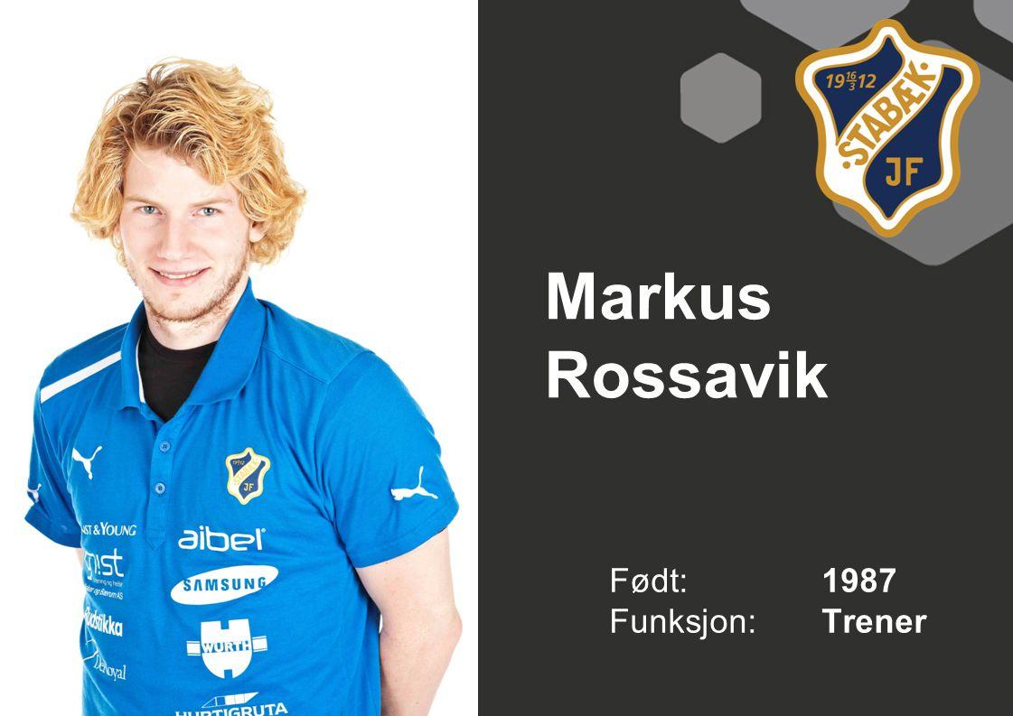 Markus Rossavik Født: 1987 Funksjon:Trener
